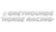 Greyhounds and Horse Racing